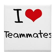 I love Teammates Tile Coaster
