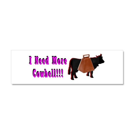 I Need More Cowbell Car Magnet 10 x 3