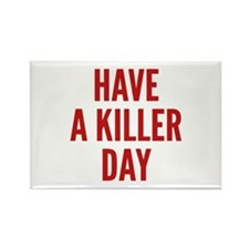 Have A Killer Day Rectangle Magnet