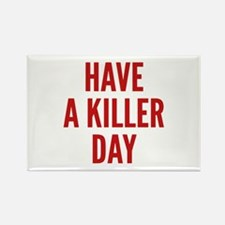 Have A Killer Day Rectangle Magnet (10 pack)