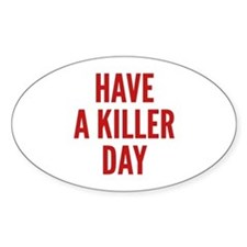 Have A Killer Day Bumper Stickers