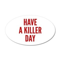 Have A Killer Day 22x14 Oval Wall Peel