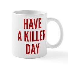 Have A Killer Day Small Mug