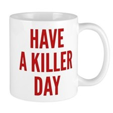 Have A Killer Day Small Mug