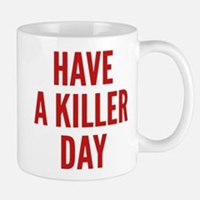 Have A Killer Day Small Mugs