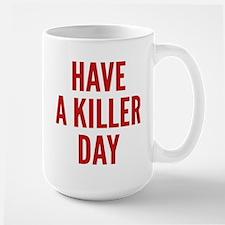 Have A Killer Day Large Mug