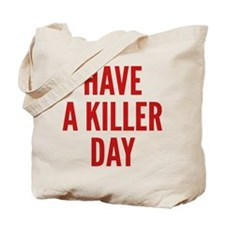Have A Killer Day Tote Bag