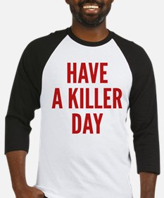 Have A Killer Day Baseball Jersey