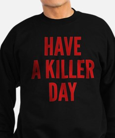 Have A Killer Day Sweatshirt