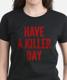Have A Killer Day Tee