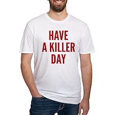 Have A Killer Day Shirt