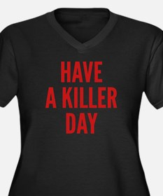 Have A Killer Day Women's Plus Size V-Neck Dark T-