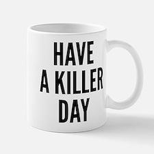 Have A Killer Day Mug