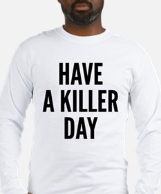 Have A Killer Day Long Sleeve T-Shirt
