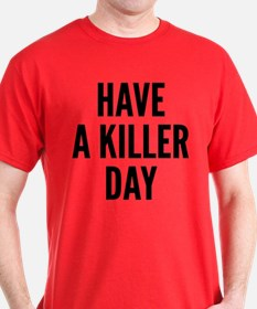 Have A Killer Day T-Shirt