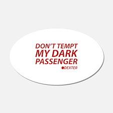 Don't Tempt My Dark Passenger 22x14 Oval Wall Peel