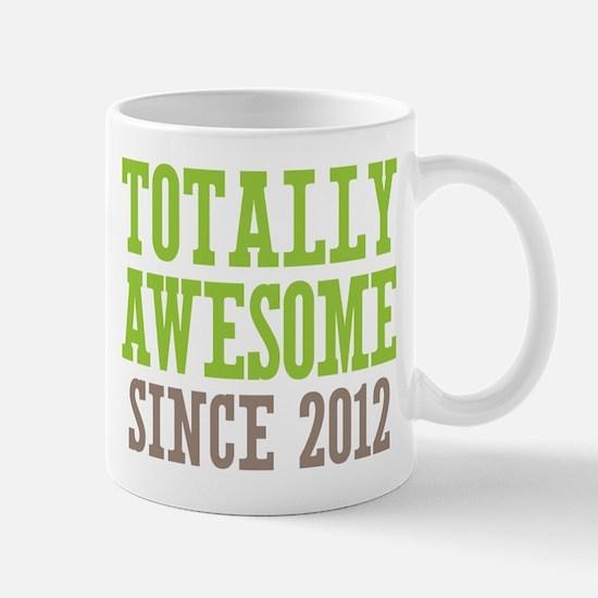Totally Awesome Since 2012 Mug