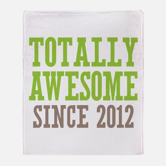 Totally Awesome Since 2012 Throw Blanket