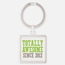 Totally Awesome Since 2012 Square Keychain