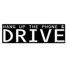 Hang Up The Phone And Drive Bumper Bumper Sticker