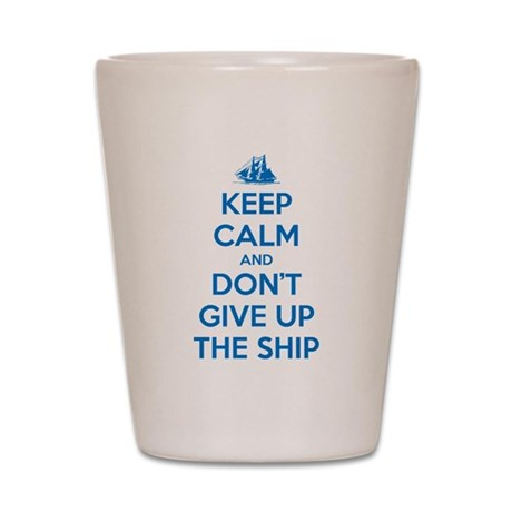 Keep Calm and Don't Give Up the Ship Shot Glass