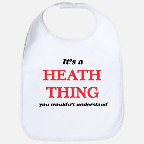 It's a Heath thing, you wouldn't Baby Bib