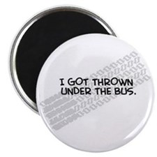 """I Got Thrown Under the Bus"" 2.25"" Magnet (10 pack"