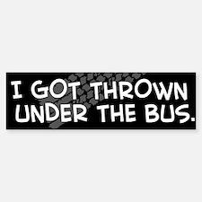 """I Got Thrown Under the Bus"" Bumper Bumper Bumper Sticker"