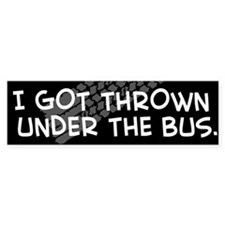 """I Got Thrown Under the Bus"" Bumper Bumper Sticker"