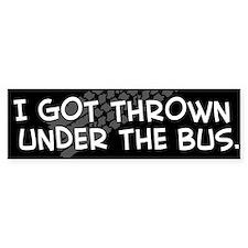 """""""I Got Thrown Under the Bus"""" Bumper Bumper Sticker"""