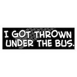 """""""I Got Thrown Under the Bus"""" Bumper Sticker"""