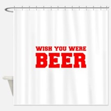 wish-you-were-beer-fresh-red Shower Curtain