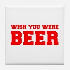 wish-you-were-beer-fresh-red Tile Coaster