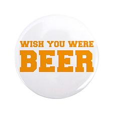 """wish-you-were-beer-fresh-orange 3.5"""" Button"""