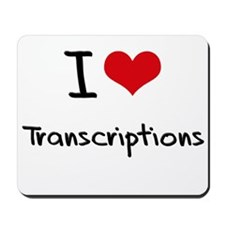I love Transcriptions Mousepad