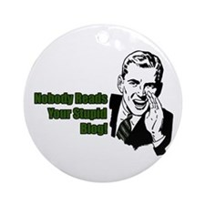 Nobody Reads Your Stupid Blog Ornament (Round)
