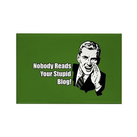 Nobody Reads Your Stupid Blog Rectangle Magnet