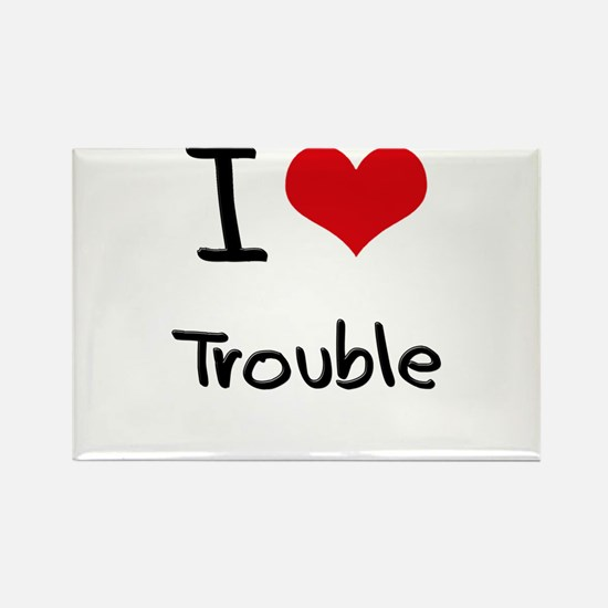 I love Trouble Rectangle Magnet