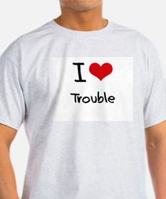 I love Trouble T-Shirt