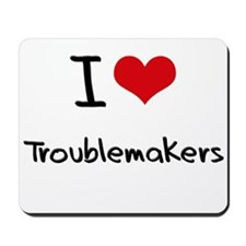 I love Troublemakers Mousepad