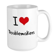I love Troublemakers Mug