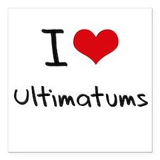 "I love Ultimatums Square Car Magnet 3"" x 3"""
