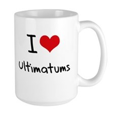 I love Ultimatums Mug