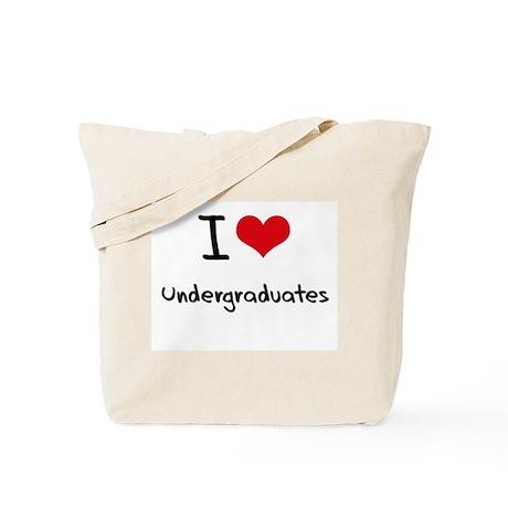 I love Undergraduates Tote Bag