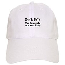 Cant Talk. The squirrels are watching Baseball Baseball Cap