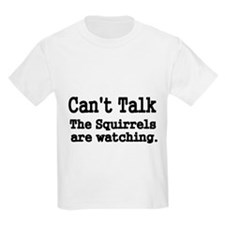 Cant Talk. The squirrels are watching T-Shirt