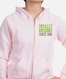 Totally Awesome Since 2008 Zip Hoodie