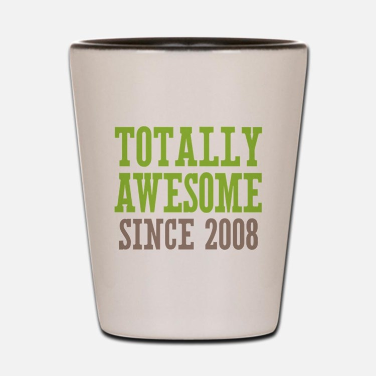 Totally Awesome Since 2008 Shot Glass