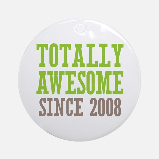 Totally Awesome Since 2008 Ornament (Round)