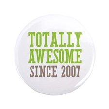 """Totally Awesome Since 2007 3.5"""" Button"""